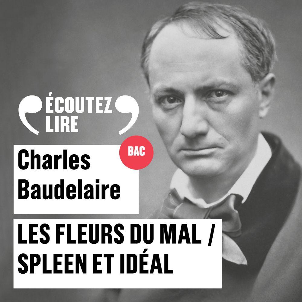 Les Fleurs du Mal, Spleen et Idéal | Baudelaire, Charles (1821-1867). Auteur