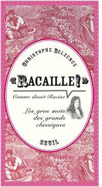 """""""Racaille!"""" comme disait Racine. Les gros mots des grands classiques"""