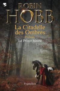 Le prince bâtard. Prélude à L'Assassin royal | Hobb, Robin. Auteur
