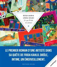 Ce que Frida m'a donné | Unda Souki, Rosa Maria (1977-....). Auteur