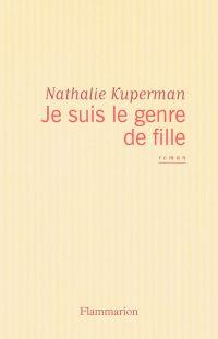 Je suis le genre de fille | Kuperman, Nathalie. Auteur
