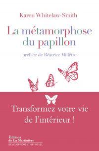 La Métamorphose du papillon. Transformez votre vie de l'intérieur ! | Whitelaw-Smith, Karen