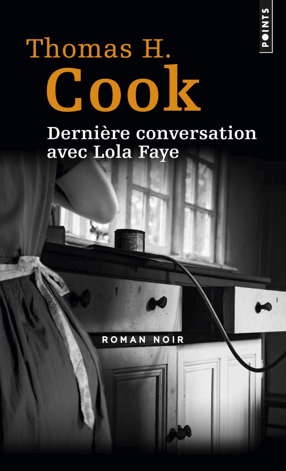 Dernière conversation avec Lola Faye   Cook, Thomas H.. Auteur