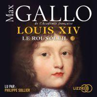 Louis XIV* | GALLO, Max. Auteur