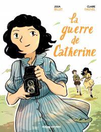 La Guerre de Catherine | Billet, Julia (1962-....). Auteur