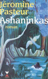Ashaninkas | Pasteur, Jéromine. Auteur
