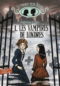 Les étranges soeurs Wilcox (Tome 1) - Les vampires de Londres | Colin, Fabrice. Auteur