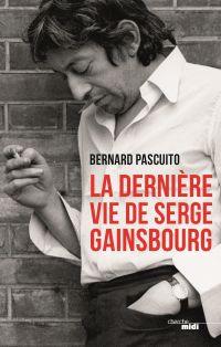 La Dernière Vie de Serge Gainsbourg | PASCUITO, Bernard. Auteur