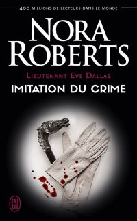 Lieutenant Eve Dallas (Tome 17) - Imitation du crime
