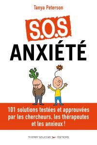 S.O.S. anxiété - 101 solutions approuvées par les chercheurs, les thérapeutes et les anxieux