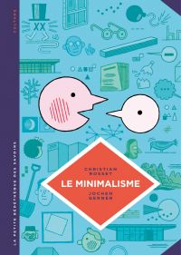 La petite Bédéthèque des Savoirs - Tome 12 - Le minimalisme. Moins c'est plus. | Rosset, Christian (1955-....). Auteur
