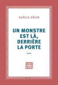 Un monstre est là, derrière la porte | Bélem, Gaëlle (1984-....). Auteur