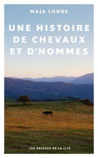 Une histoire de chevaux et d'hommes | Lunde, Maja (1975-....). Auteur