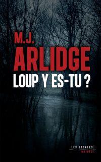 Loup y es-tu ? | ARLIDGE, M. J.. Auteur