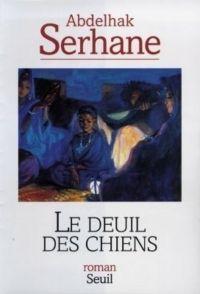 Le Deuil des chiens | Serhane, Abdelhak. Auteur