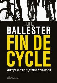 Fin de cycle. Autopsie d'un système corrompu | Ballester, Pierre (1959-....). Auteur