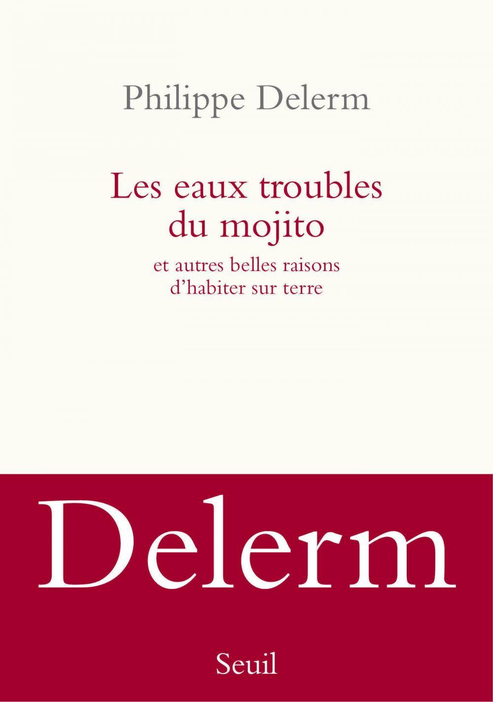 Les Eaux troubles du mojito. Et autres belles raisons d'habiter sur terre | Delerm, Philippe (1950-....). Auteur