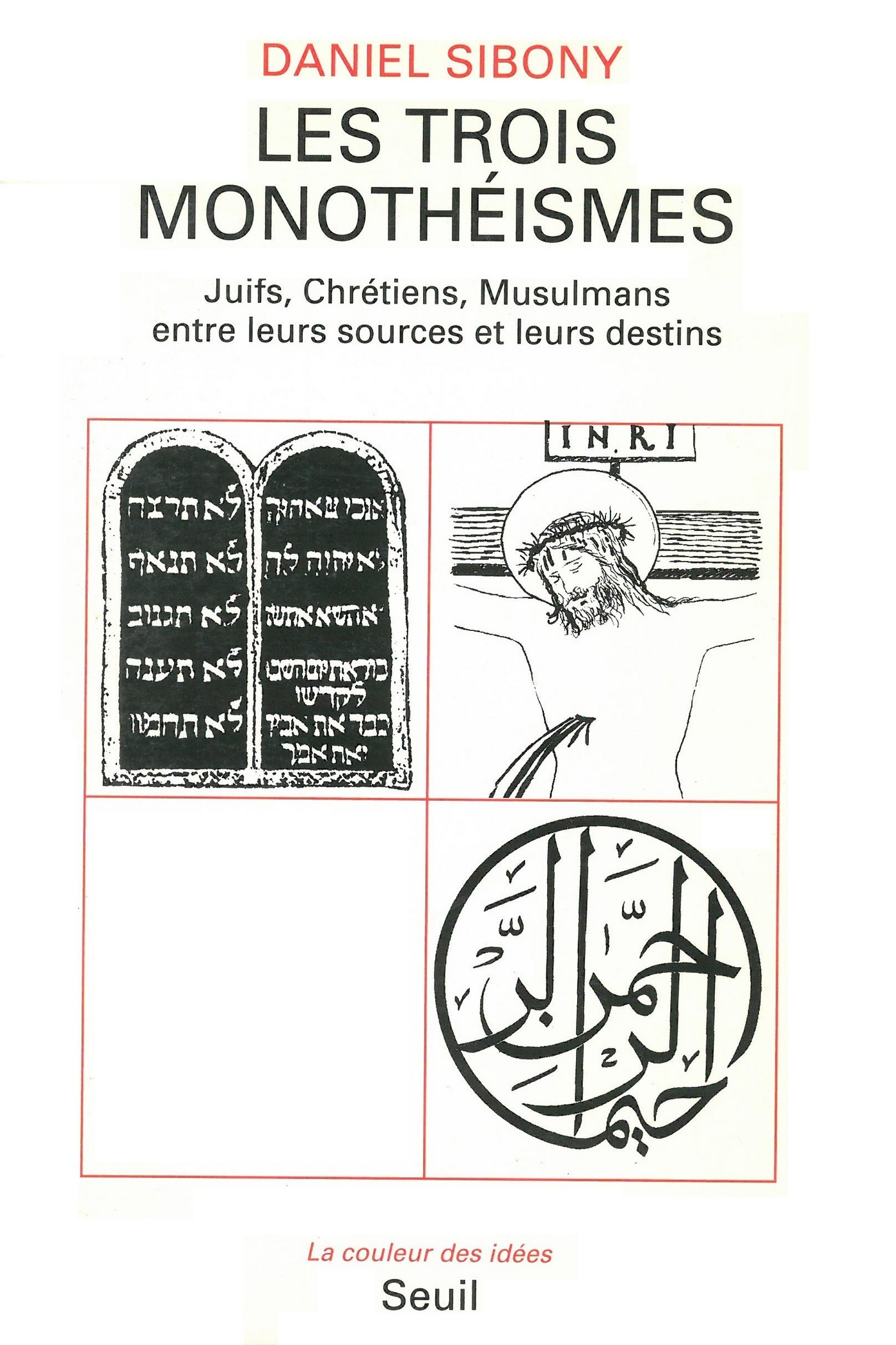 Les Trois Monothéismes - Juifs, Chrétiens, Musulmans entre leurs sources et leurs destins