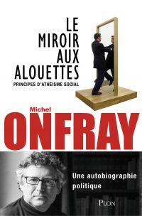 Le miroir aux alouettes | Onfray, Michel