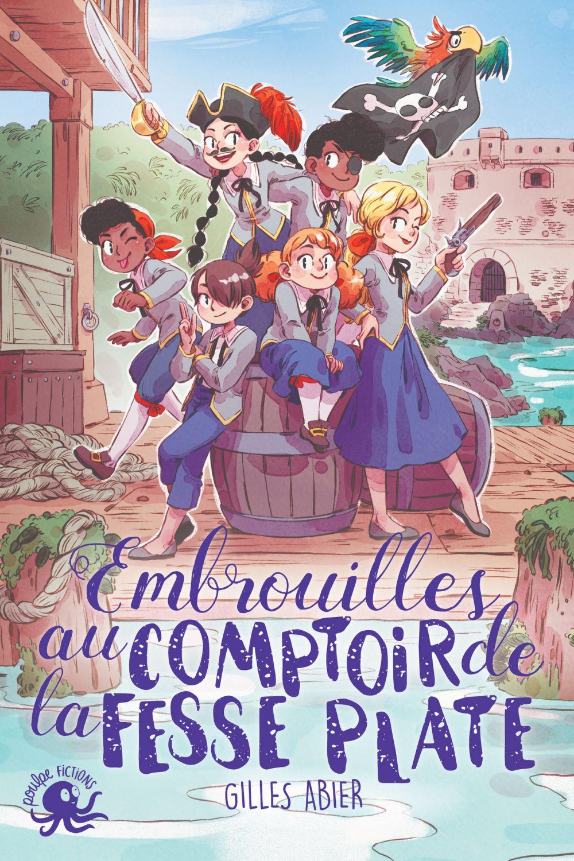 Embrouilles au Comptoir de la Fesse Plate - Lecture roman jeunesse pirate - Dès 8 ans   ABIER, Gilles. Auteur