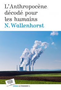 L'Anthropocène décodé pour les humains | Wallenhorst, Nathanaël (1980-....). Auteur