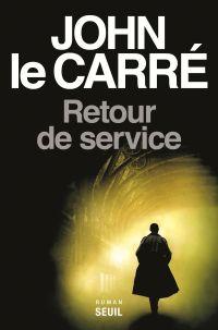 Retour de service | Le Carré, John. Auteur