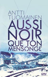 Aussi noir que ton mensonge | Tuomainen, Antti (1971-....). Auteur