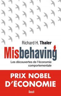Misbehaving - Les découvertes de l'économie comportementale | Thaler, Richard H. (1945-....). Auteur
