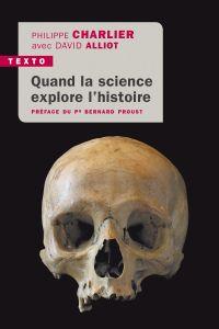 Quand la science explore l'Histoire | Charlier, Philippe. Auteur