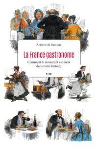 La France gastronome | Baecque, Antoine de (1962-....). Auteur