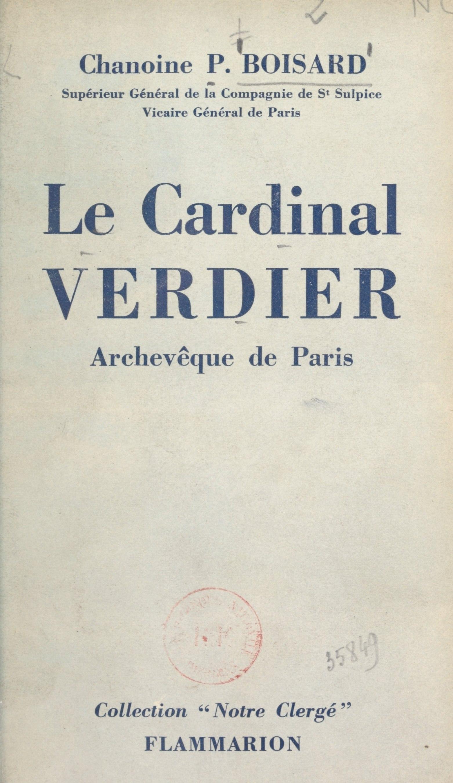 Le cardinal Verdier, archevêque de Paris, 1864-1940