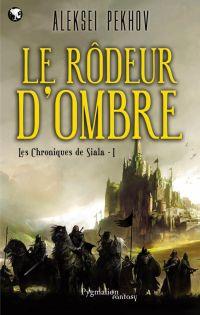 Les Chroniques de Siala (Tome 1) - Le rôdeur d'ombre | Pekhov, Aleksei. Auteur