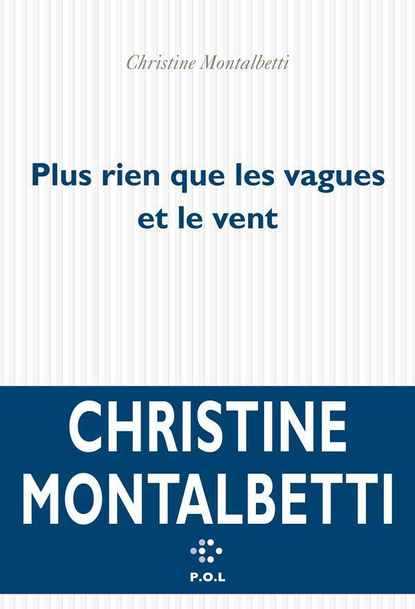 Plus rien que les vagues et le vent | Montalbetti, Christine. Auteur