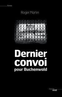 Dernier convoi pour Buchenwald | Martin, Roger (1950-....). Auteur