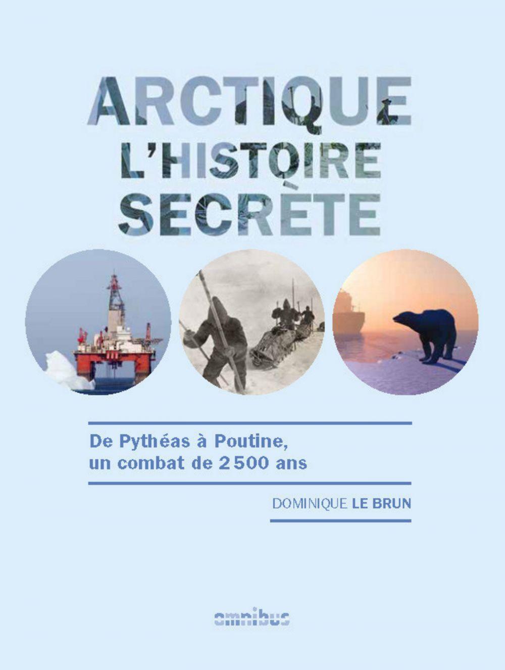 Arctique - L'histoire secrète | LE BRUN, Dominique