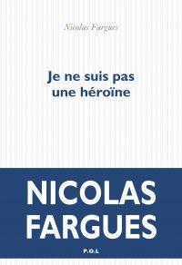 Je ne suis pas une héroïne | Fargues, Nicolas. Auteur