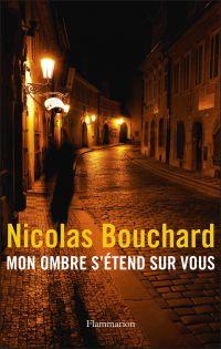 Mon ombre s'étend sur vous | Bouchard, Nicolas. Auteur