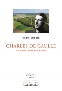 Charles de Gaulle. Un rebelle habité par l'histoire