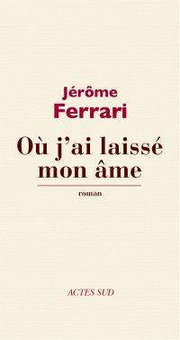 Où j'ai laissé mon âme | Ferrari, Jérôme (1968-....). Auteur