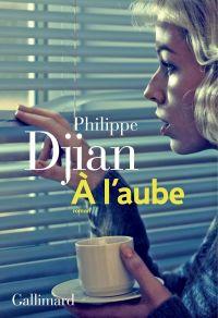 À l'aube | Djian, Philippe. Auteur