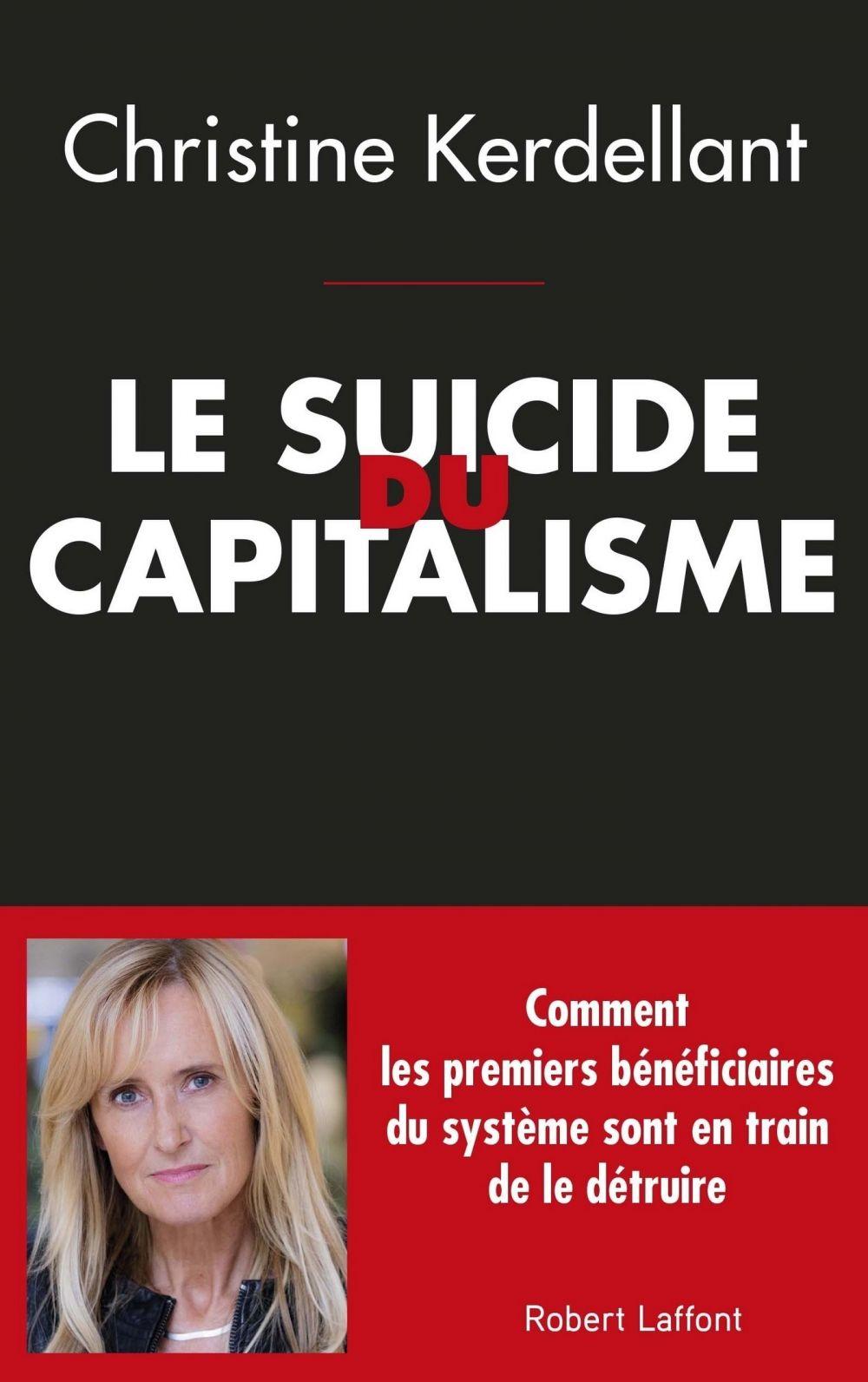 Le Suicide du capitalisme | Kerdellant, Christine (1960-....). Auteur