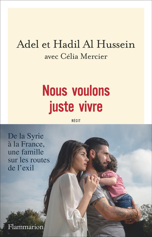 Nous voulons juste vivre. De la Syrie à la France, une famille sur les routes de l'exil