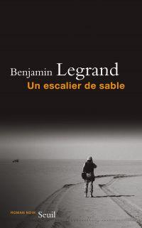 Un escalier de sable | Legrand, Benjamin (1950-....). Auteur