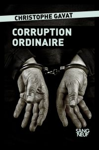 Corruption ordinaire | Gavat, Christophe. Auteur