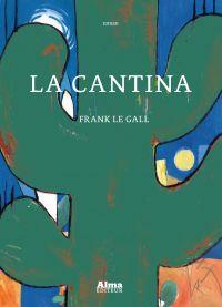 La cantina | Le gall, Frank. Auteur