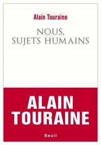 Nous, sujets humains | Touraine, Alain (1925-....). Auteur