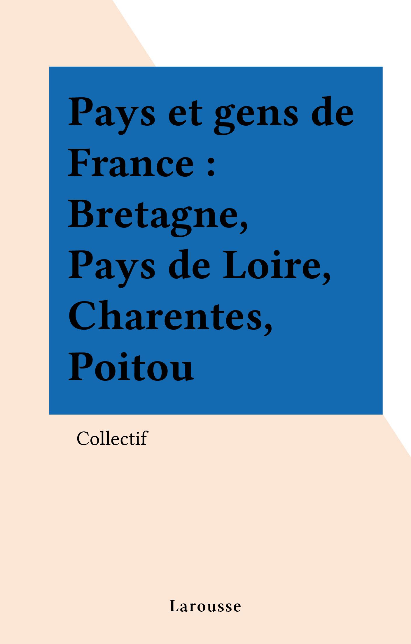 Pays et gens de France : Bretagne, Pays de Loire, Charentes, Poitou