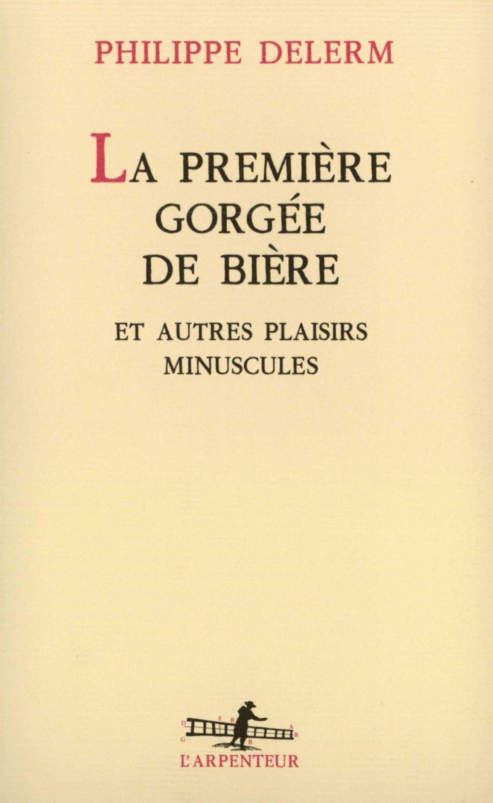 La Première gorgée de bière et autres plaisirs minuscules | Delerm, Philippe (1950-....). Auteur