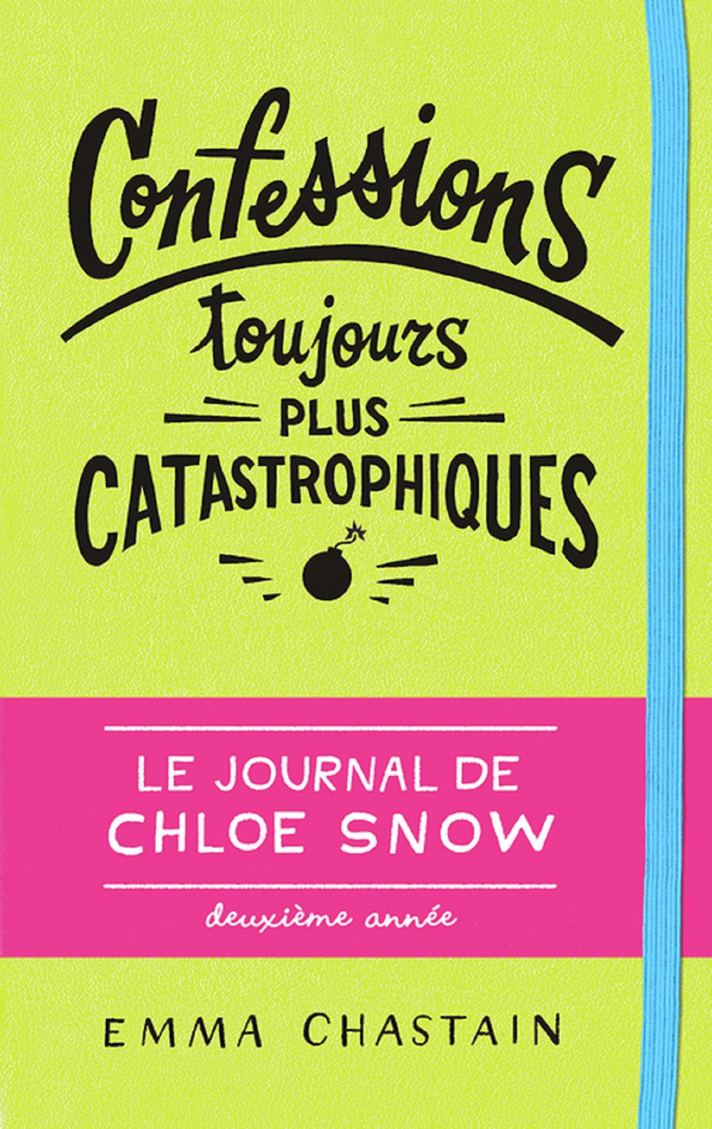 Le journal de Chloe Snow (Tome 2) - Confessions toujours plus catastrophiques | Chastain, Emma