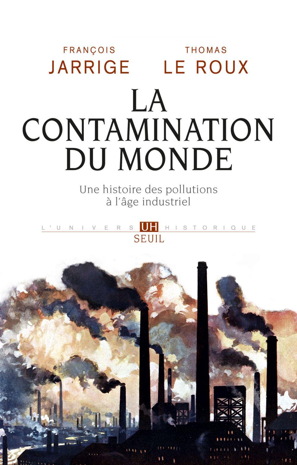 La Contamination du monde. Une histoire des pollutions à l'âge industriel |